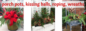 porch pots, kissing balls, roping, wreaths